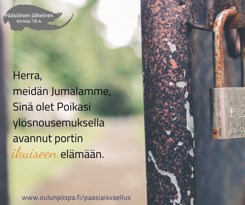Kuvassa vanha portti, jossa ruostunut lukko. Kuvan teksti: Herra, meidän Jumalamme, Sinä olet Poikasi ylösnousemuksella avannut portin ikuiseen elämään.