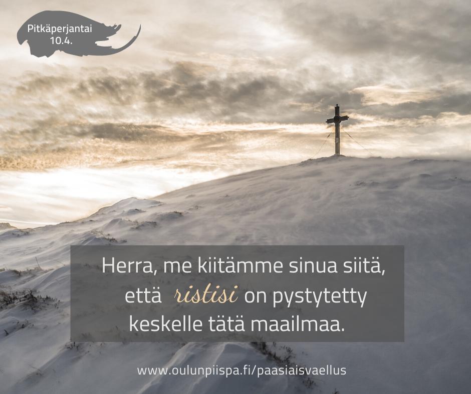 Kuva rististä tunturin päällä. Teksti kuvassa: Herra, me kiitämme Sinua siitä,, että ristisi on pystytetty keskelle tätä maailmaa.